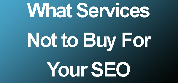 What service not to buy for your SEO
